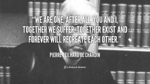 quote-Pierre-Teilhard-de-Chardin-we-are-one-after-all-you-and-45143 ...