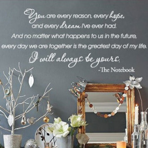 ... are every reason, every hope... -The Notebook Vinyl Wall Quotes Decal