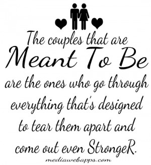 The couples that are meant to be are the ones who go through ...