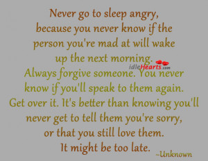 Never Go To Sleep Angry, Because You Never Know If….