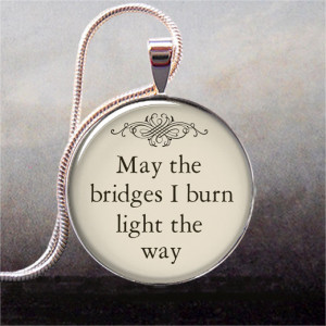 the Bridges I Burn Light the Way pendant, quote necklace charm, funny ...