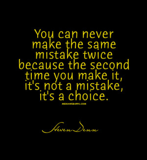 you-can-never-make-the-same-mistake-twice-because-the-second-time-you ...