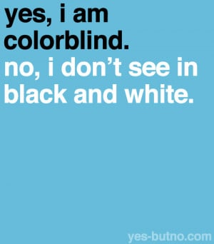 Love Is Color Blind Quotes Color blindness is the