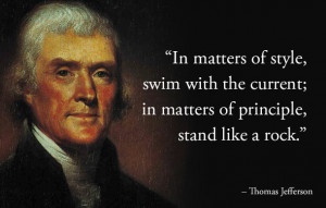 Quote from President Thomas Jefferson. Be Flexible on the Surface, But ...