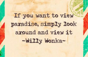 """12. """"If you want to view paradise, simply look around and view it"""""""