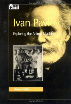 Ivan Pavlov: Exploring The Animal Machine (Oxford Portraits In Science ...
