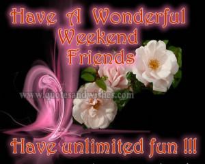 ... wonderful weekend friends have unlimited fun more weekend messages