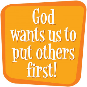 God wants us to put others first!