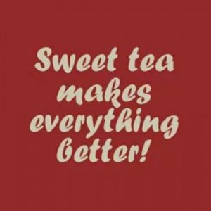 Sweet Tea Makes Everything Better