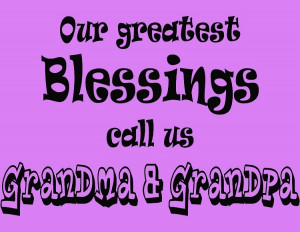 Our Greatest Blessings Call Us Grandma and Grandpa | Family Quotes