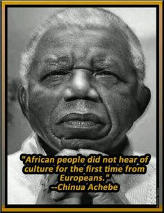Chinua Achebe Quote: Source: African History & Spirituality (Fb) # ...