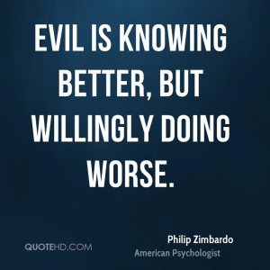 Evil is knowing better, but willingly doing worse.