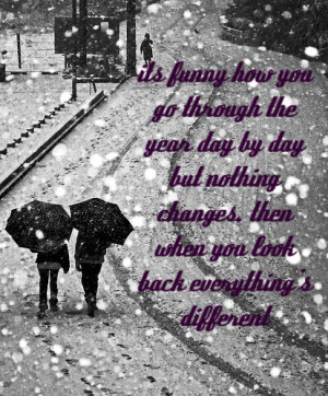 ... you go Through the year day by day but Nothing changes - Change Quote
