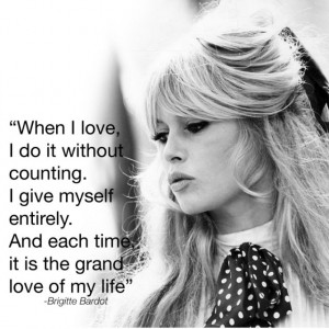 "Brigitte Bardot ""Love"" Quote"
