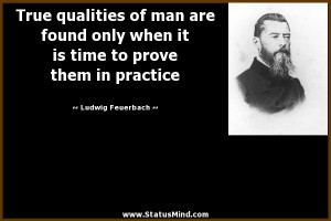 True qualities of man are found only when it is time to prove them in ...