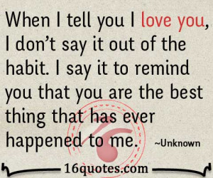 ... remind you that you are the best thing that has ever happened to me