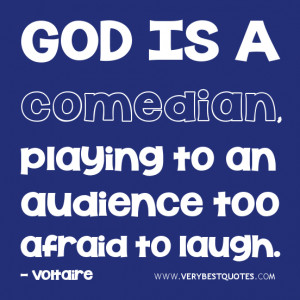 God Quotes, Comedian quotes, laugh quotes, God is a comedian, playing ...