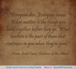 Quotes About Losing Friendship ~ Orson Scott Card on Losing Friends ...