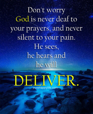 Faith Quote: Don't worry, God is never deaf to your prayers, and ...