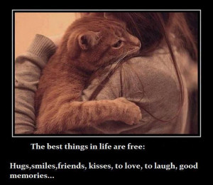 The best thing in life are free - Hugs, Smiles, Friends, Kisses ...