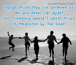 ... Miles May Lie Between Us We are Never far Apart ~ Best Friend Quote