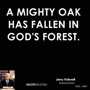 mighty oak has fallen in God's forest.