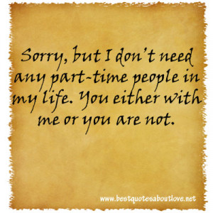 Sorry, but I don't need any part-time people in my life. You either ...