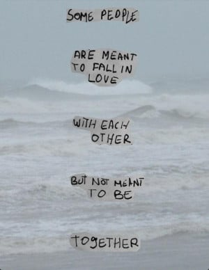 ... fall in love with each other but not meant to be together love quote