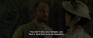 You don't lose your temper you find it. And that must be beautiful ...