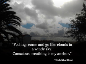 ... in a windy sky. Conscious breathing is my anchor. – Thich Nhat Hanh