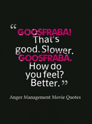 ... Goosfraba. How do you feel? Better anger management movie goosfraba