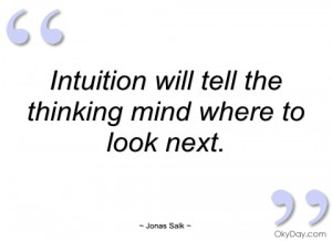 intuition will tell the thinking mind jonas salk
