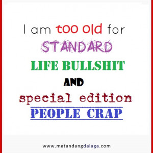 am getting too old for standard life bullshit and special people ...