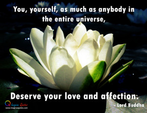 ... as anybody in the entire universe, deserve your love and affection