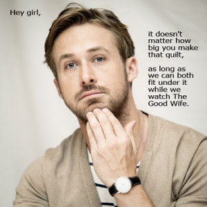 Hey girl, it doesn't matter how big you make that quilt, as long as we ...