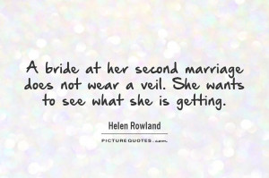 ... marriage does not wear a veil. She wants to see what she is getting