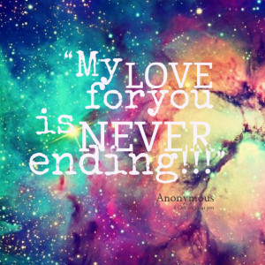 Quotes Picture: my love for you is never ending!!!