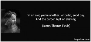 an owl; you're another. Sir Critic, good day. And the barber kept ...