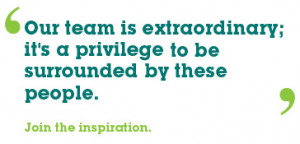 Our team is extraordinary; it's a privilege to be surrounded by these ...