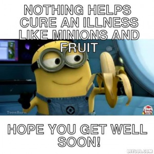 ... HELPS CURE AN ILLNESS LIKE MINIONS AND FRUIT, HOPE YOU GET WELL SOON
