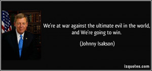 We're at war against the ultimate evil in the world, and We're going ...