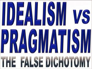 Idealism vs pragmatism the false dichotomy