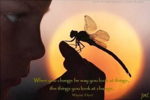 Dr Wayne Dyer Quote Change The Way Look at Things