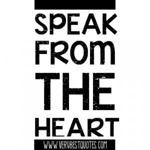 Speak from the heart.