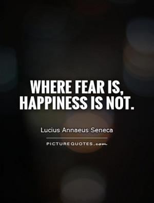 Happiness Quotes Fear Quotes Unhappiness Quotes Lucius Annaeus Seneca ...