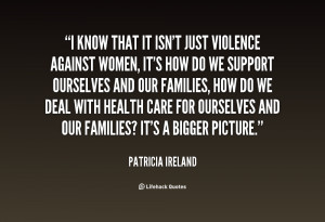 that it isn 39 t just violence against women quote by patricia ireland