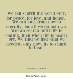 quotes about love - We can search the world over, for peace, for love ...