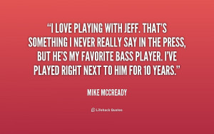 quote Mike McCready i love playing with jeff thats something 202586