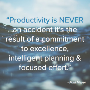 Productivity is NEVER an accident it's the result of a commitment to ...