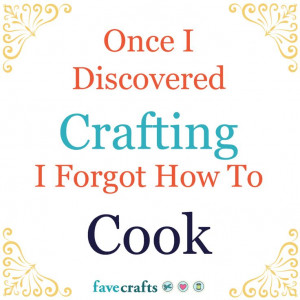 Once I discovered crafting, I forgot how to cook! #crafthumor